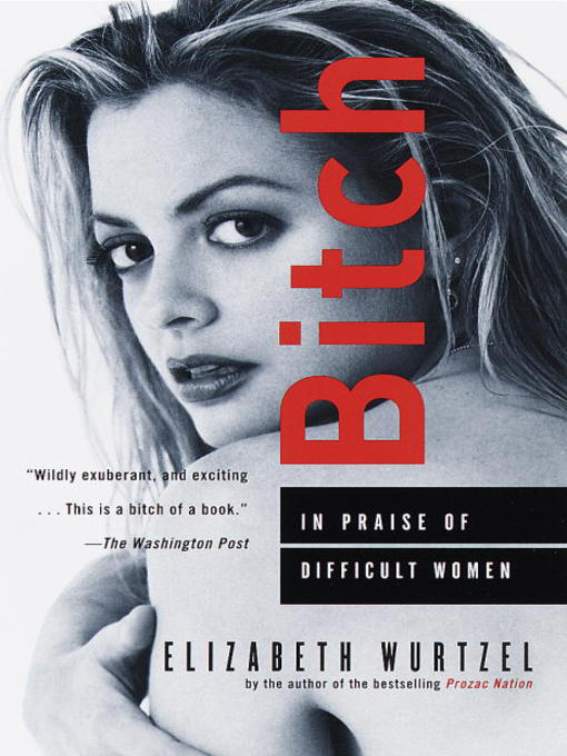Title details for Bitch by Elizabeth Wurtzel - Available