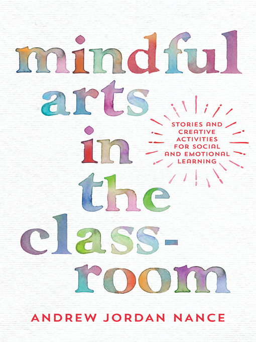 Title details for Mindful Arts in the Classroom by Andrew Jordan Nance - Available