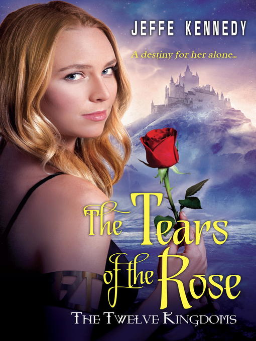 Title details for The Tears of the Rose by Jeffe Kennedy - Available