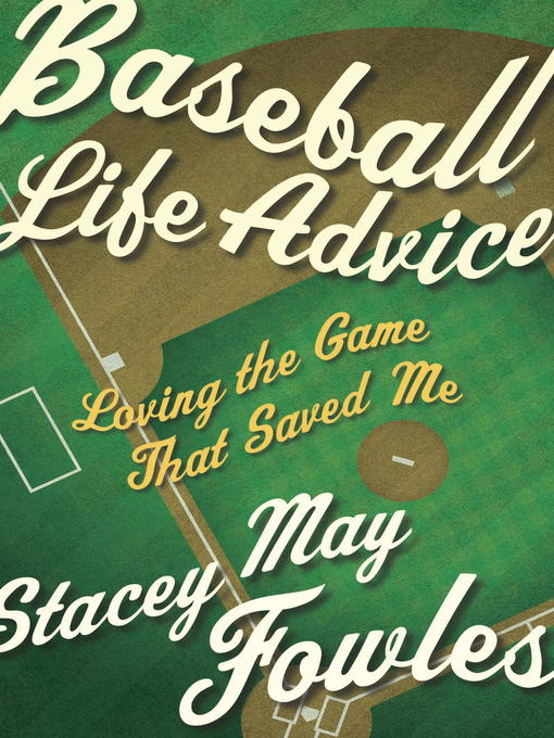 Title details for Baseball Life Advice by Stacey May Fowles - Available