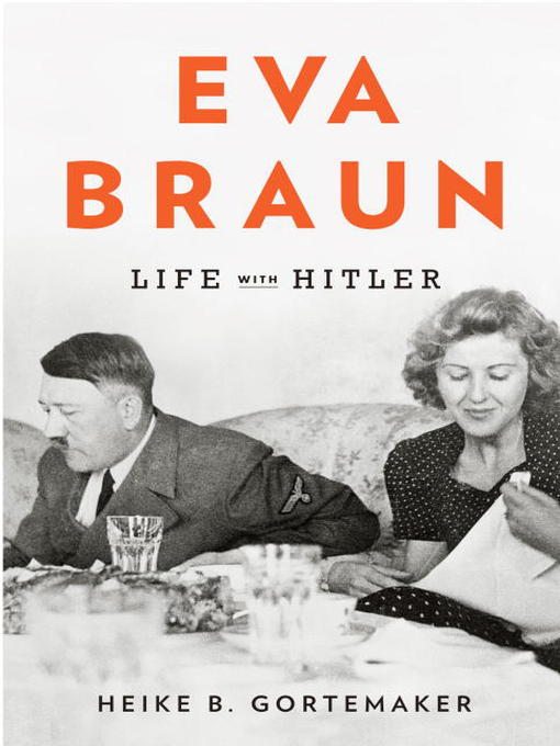 Title details for Eva Braun by Heike B. Gortemaker - Available