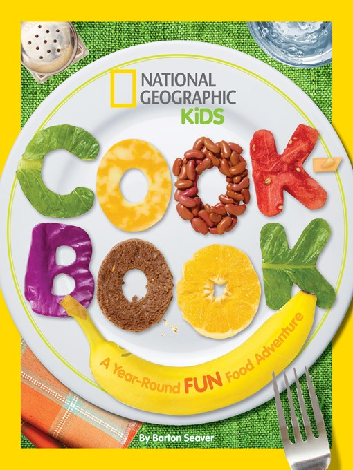 Title details for National Geographic Kids Cookbook by Barton Seaver - Wait list