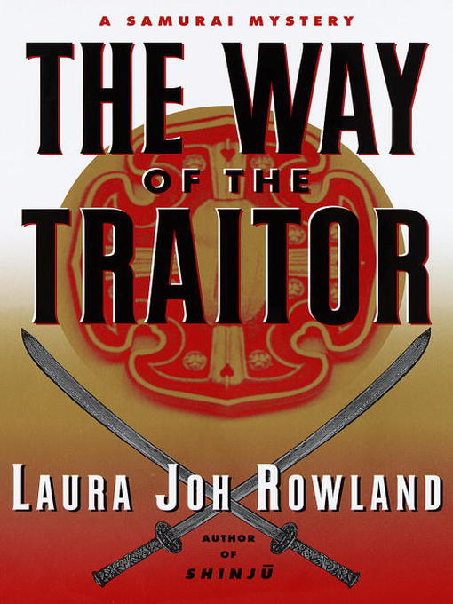 Title details for The Way of the Traitor by Laura Joh Rowland - Available