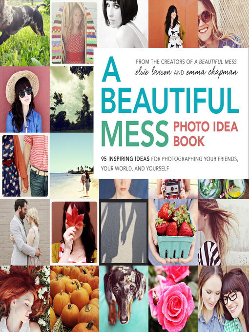Title details for A Beautiful Mess Photo Idea Book by Elsie Larson - Available