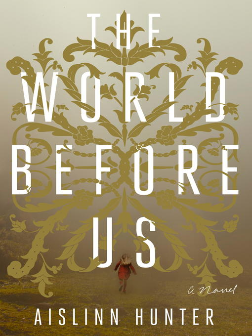 Title details for The World Before Us by Aislinn Hunter - Available