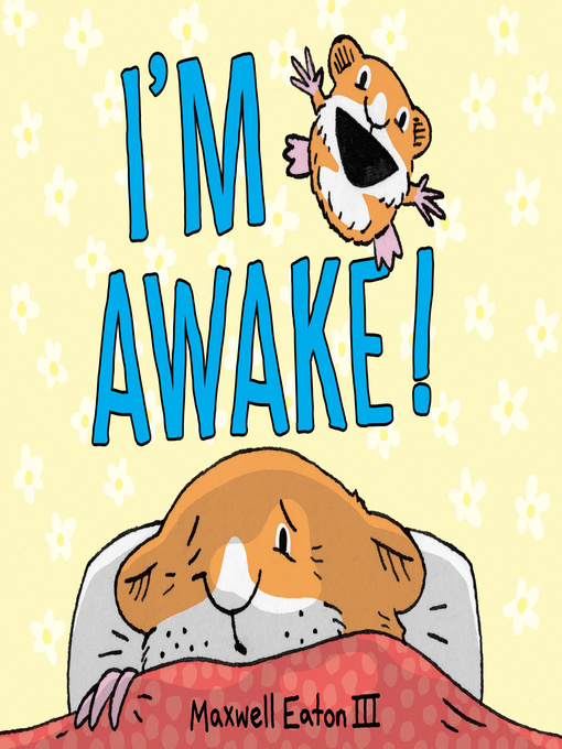 Title details for I'm Awake! by Maxwell Eaton, III - Wait list