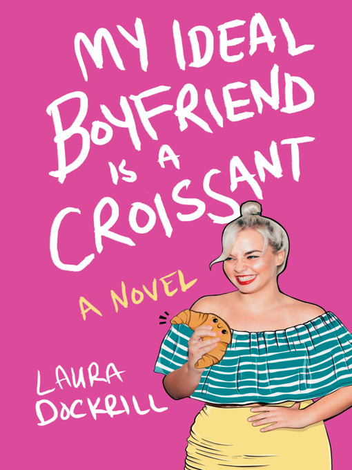 Title details for My Ideal Boyfriend Is a Croissant by Laura Dockrill - Wait list
