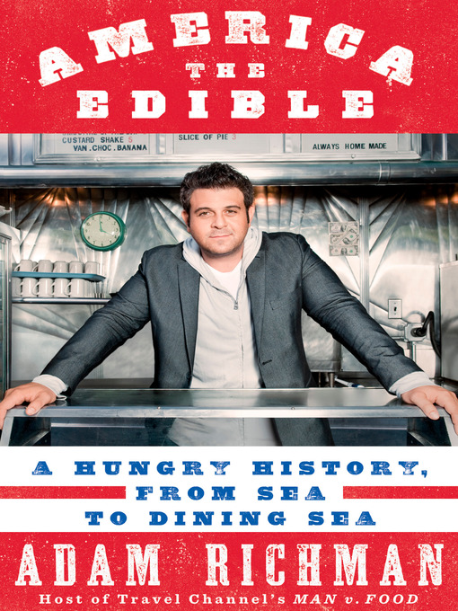 Title details for America the Edible by Adam Richman - Available