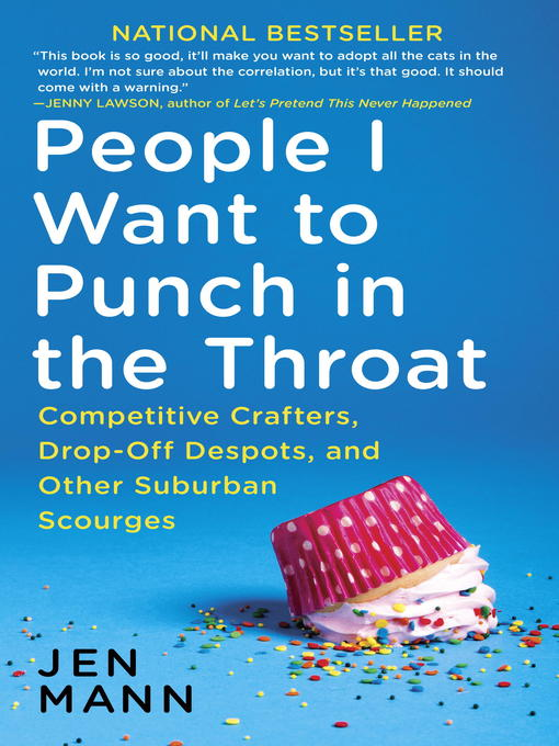 Title details for People I Want to Punch in the Throat by Jen Mann - Available