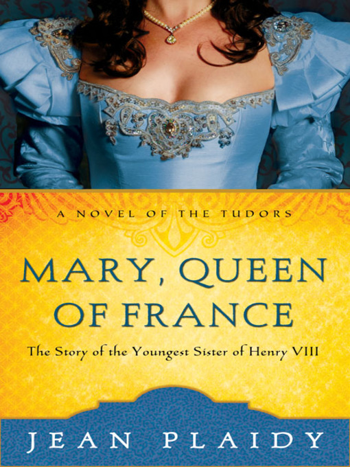 Title details for Mary, Queen of France: The Story of the Youngest Sister of Henry VIII by Jean Plaidy - Available