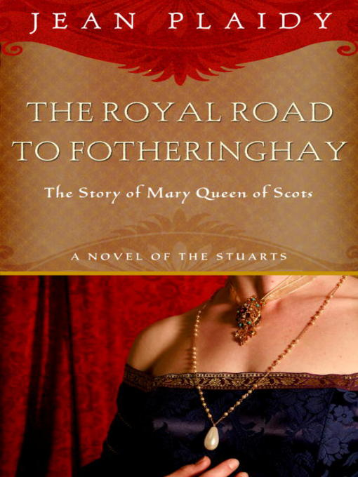 Title details for Royal Road to Fotheringhay by Jean Plaidy - Available