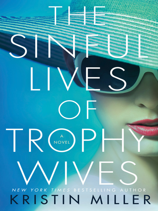 Title details for The Sinful Lives of Trophy Wives by Kristin Miller - Wait list