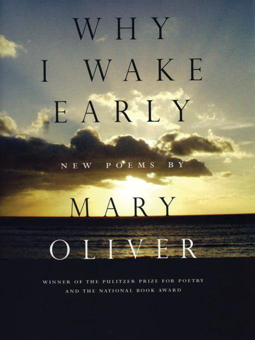 Title details for Why I Wake Early by Mary Oliver - Available