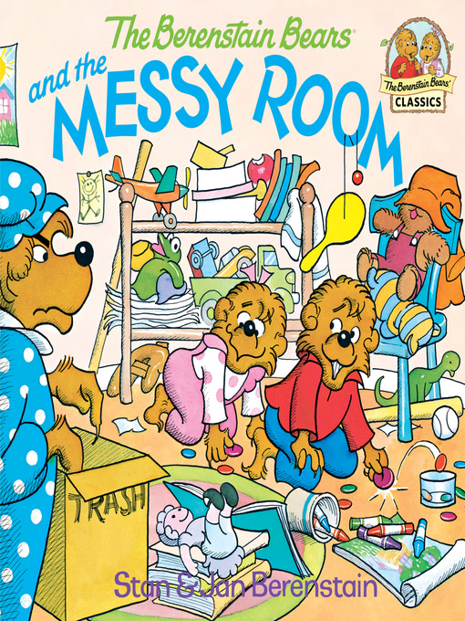 Title details for The Berenstain Bears and the Messy Room by Stan Berenstain - Wait list