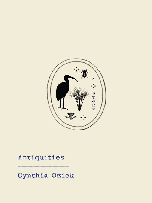 Title details for Antiquities by Cynthia Ozick - Available