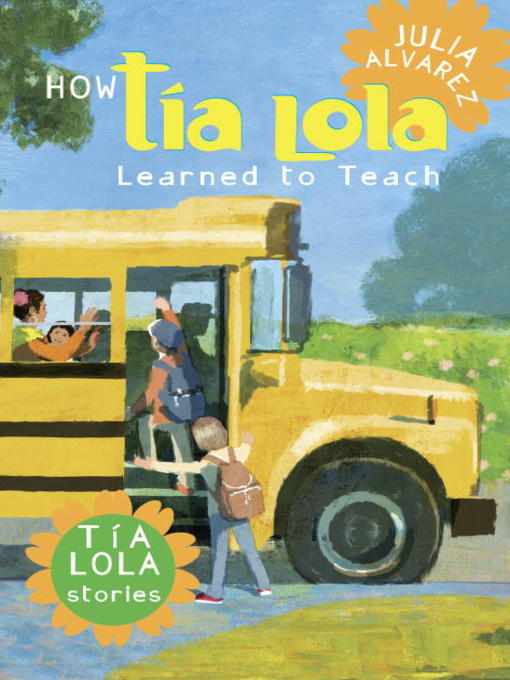 Title details for How Tía Lola Learned to Teach by Julia Alvarez - Available