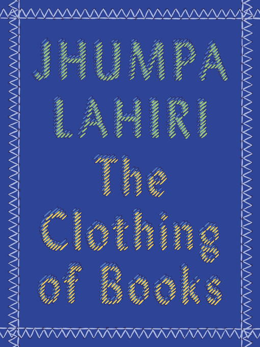 Title details for The Clothing of Books by Jhumpa Lahiri - Available