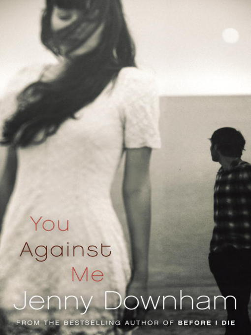 Title details for You Against Me by Jenny Downham - Available