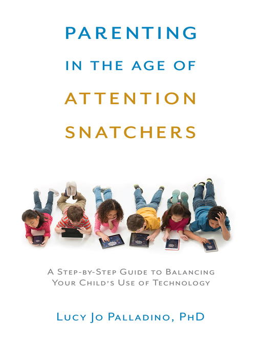 Title details for Parenting in the Age of Attention Snatchers by Lucy Jo Palladino - Available