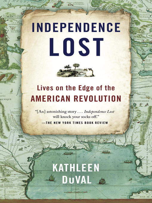 Title details for Independence Lost by Kathleen DuVal - Available