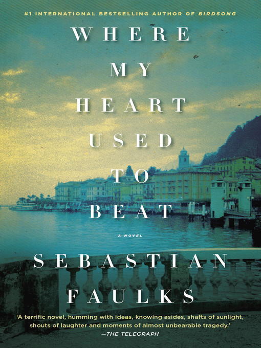Détails du titre pour Where My Heart Used to Beat par Sebastian Faulks - Disponible