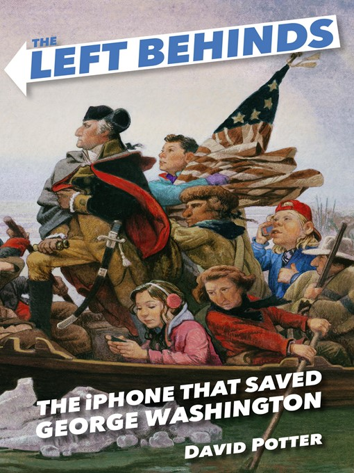 Title details for The Left Behinds and the iPhone That Saved George Washington by David Potter - Available