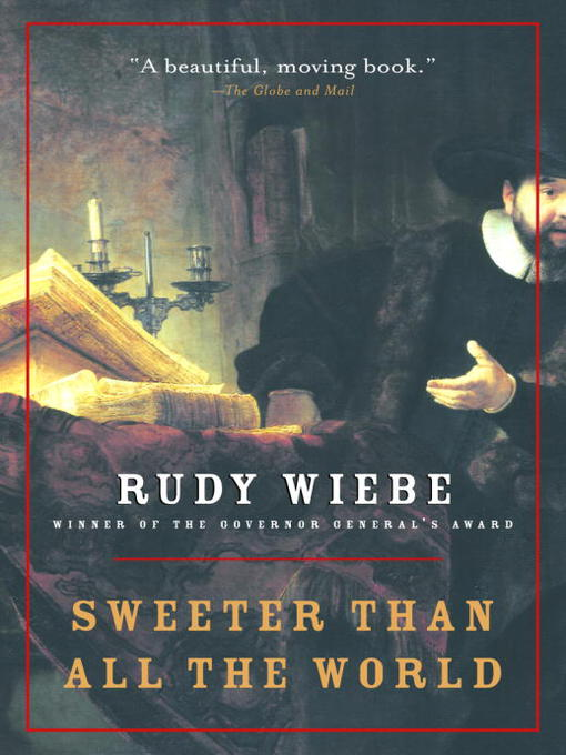 Title details for Sweeter Than All the World by Rudy Wiebe - Available
