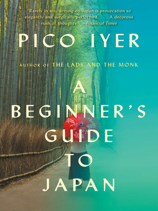 Title details for A Beginner's Guide to Japan by Pico Iyer - Wait list