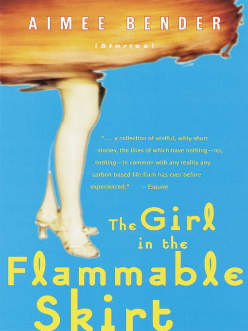 Title details for The Girl in the Flammable Skirt by Aimee Bender - Available