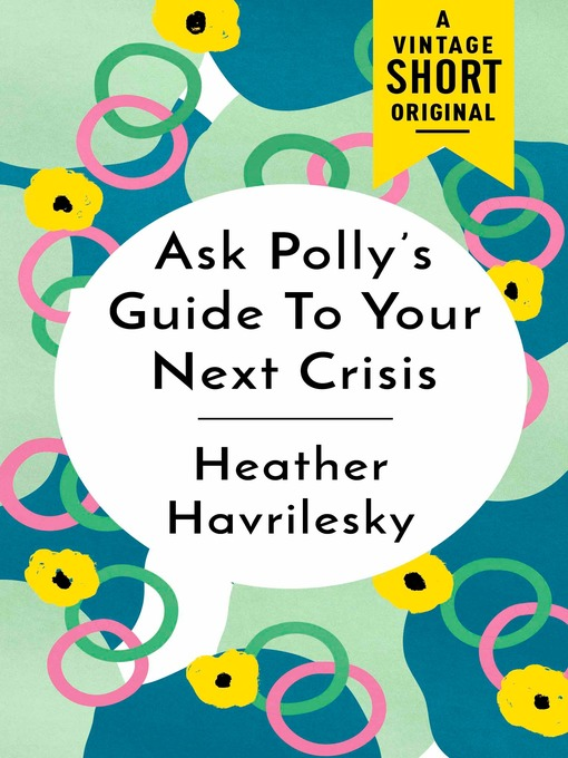 Title details for Ask Polly's Guide to Your Next Crisis by Heather Havrilesky - Available