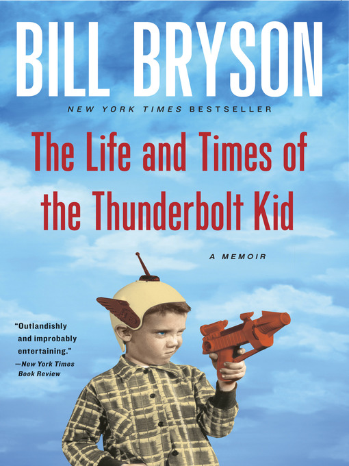 Title details for The Life and Times of the Thunderbolt Kid by Bill Bryson - Wait list