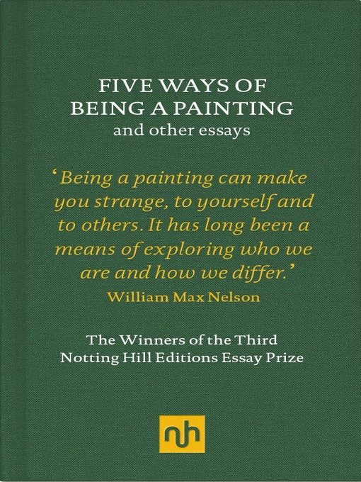 Title details for Five Ways of Being a Painting and Other Essays by William Max Nelson - Available