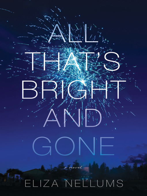 Title details for All That's Bright and Gone by Eliza Nellums - Wait list