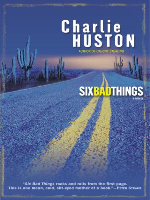 Title details for Six Bad Things by Charlie Huston - Available