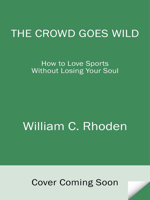 Title details for The Crowd Goes Wild by William C. Rhoden - Wait list