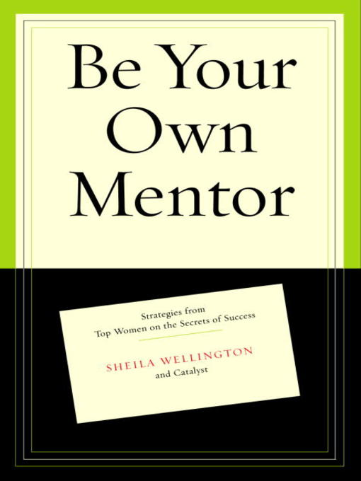 Title details for Be Your Own Mentor by Sheila Wellington - Available