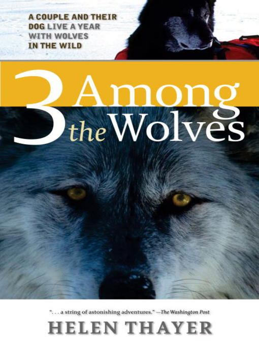 Title details for 3 Among the Wolves by Helen Thayer - Wait list