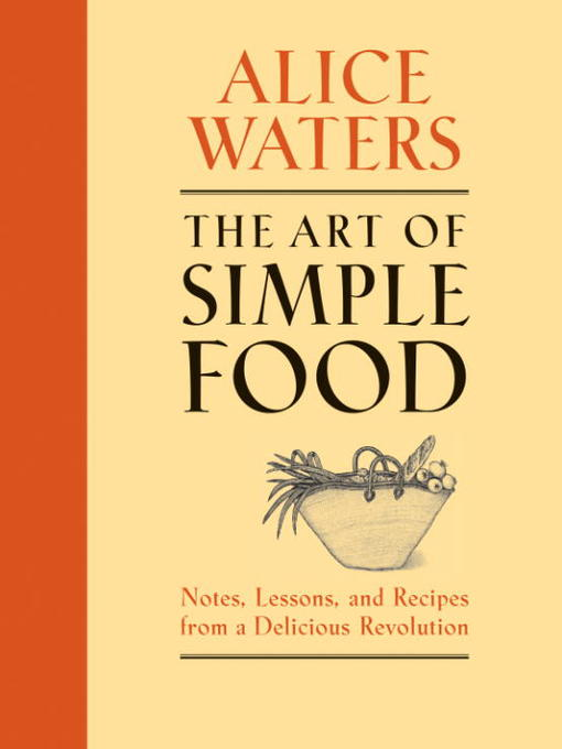 Title details for The Art of Simple Food by Alice Waters - Available