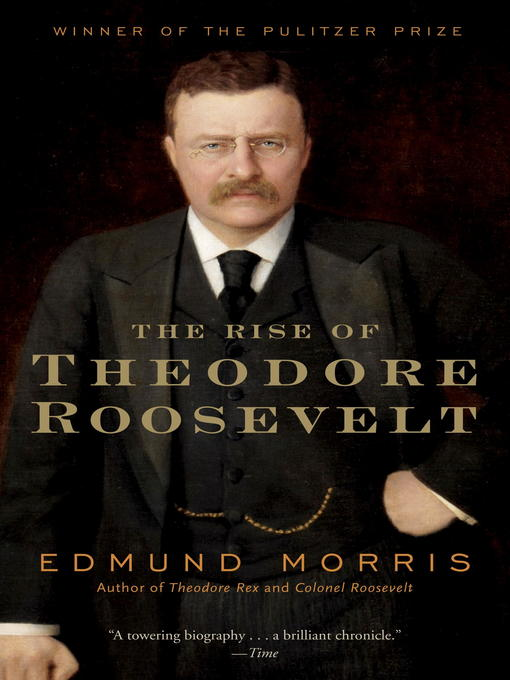 Title details for The Rise of Theodore Roosevelt by Edmund Morris - Wait list