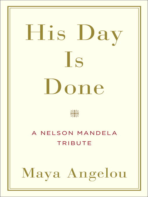 Title details for His Day Is Done by Maya Angelou - Available