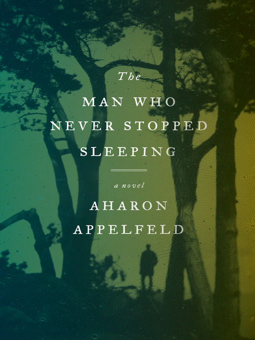 Title details for The Man Who Never Stopped Sleeping by Aharon Appelfeld - Available