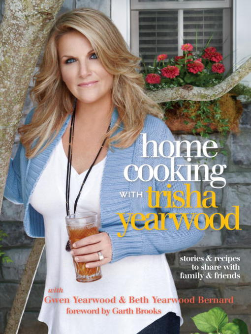 Title details for Home Cooking with Trisha Yearwood by Trisha Yearwood - Available