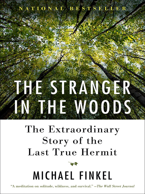The Stranger in the Woods The Extraordinary Story of the Last True Hermit