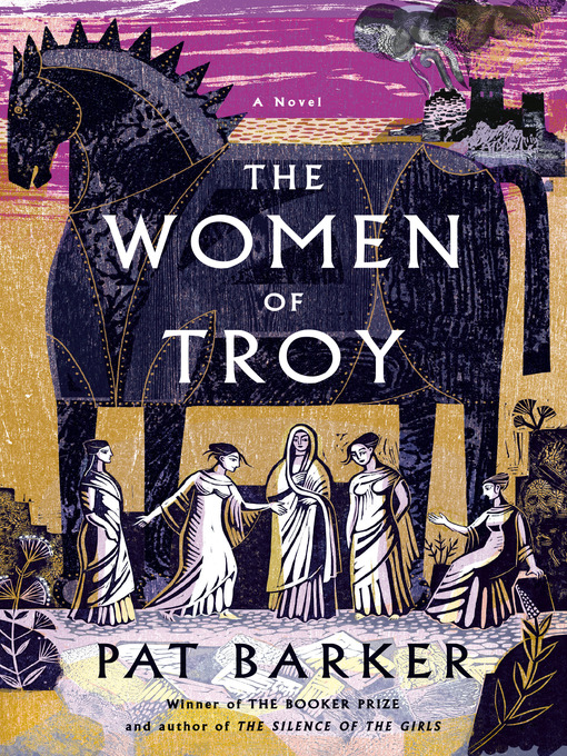 Title details for The Women of Troy by Pat Barker - Available