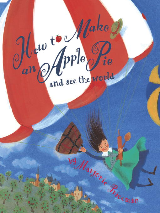Title details for How to Make an Apple Pie and See the World by Marjorie Priceman - Wait list