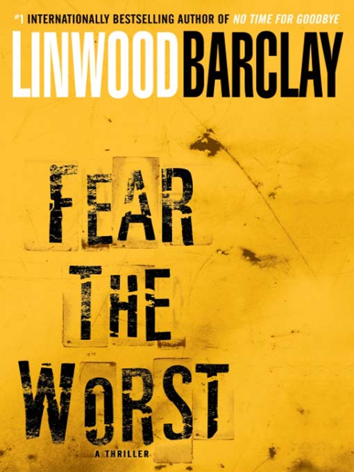 Title details for Fear the Worst by Linwood Barclay - Wait list