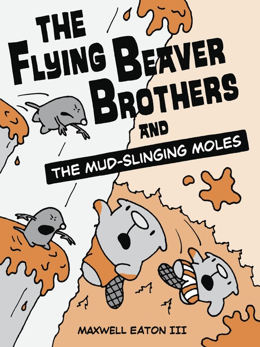 Title details for The Flying Beaver Brothers and the Mud-Slinging Moles by Maxwell Eaton, III - Available