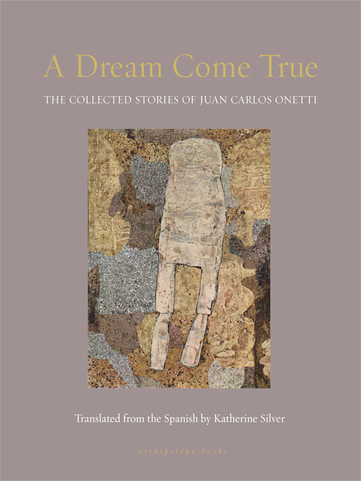 Title details for A Dream Come True by Juan Carlos Onetti - Available