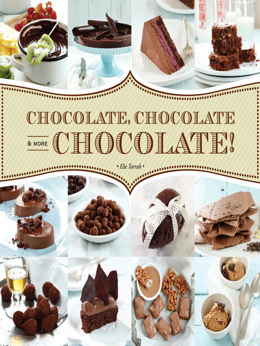 Title details for Chocolate, Chocolate & More Chocolate! by Elie Tarrab - Available