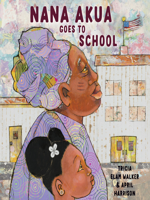 Title details for Nana Akua Goes to School by Tricia Elam Walker - Available
